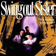 """""""It's Better To Travel / Swing Out Sisters"""" 1986年"""