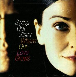 """(""""Where Our Love Grows / Swing Out Sister"""" 2004年)"""
