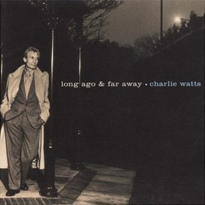 "(""Long Ago & Far Away / Charlie Watts"" 1996年)"